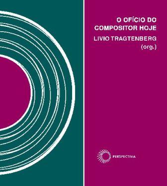 O Ofício do Compositor - L. Tragtenberg