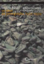 Alemanha Nazista e os Judeus: Os Anos da Perseguição, 1933-1939
