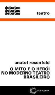 O Mito e o Herói no Moderno Teatro Brasileiro